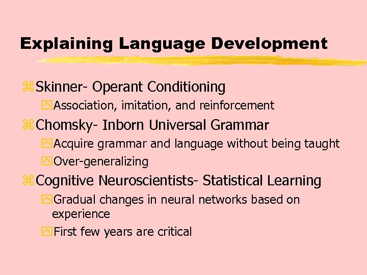 Explaining Language Development z Skinner- Operant Conditioning y. Association, imitation, and reinforcement z Chomsky-