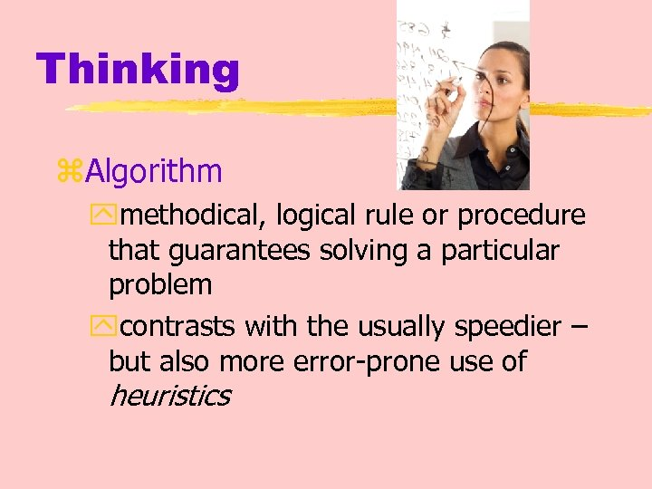 Thinking z. Algorithm ymethodical, logical rule or procedure that guarantees solving a particular problem