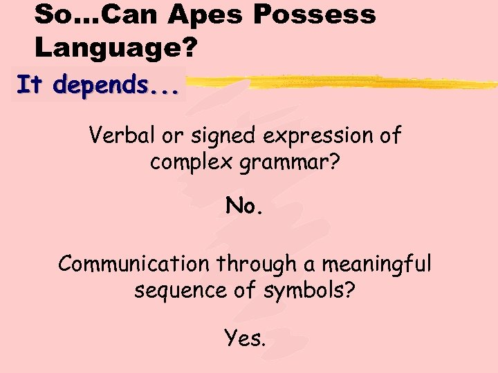 So…Can Apes Possess Language? It depends. . . Verbal or signed expression of complex