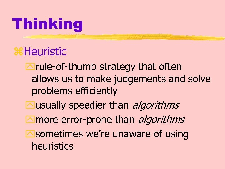 Thinking z. Heuristic yrule-of-thumb strategy that often allows us to make judgements and solve