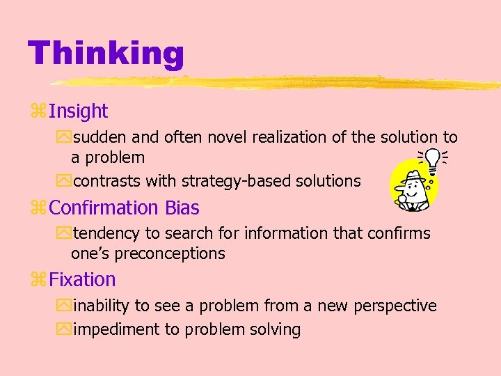 Thinking z Insight ysudden and often novel realization of the solution to a problem