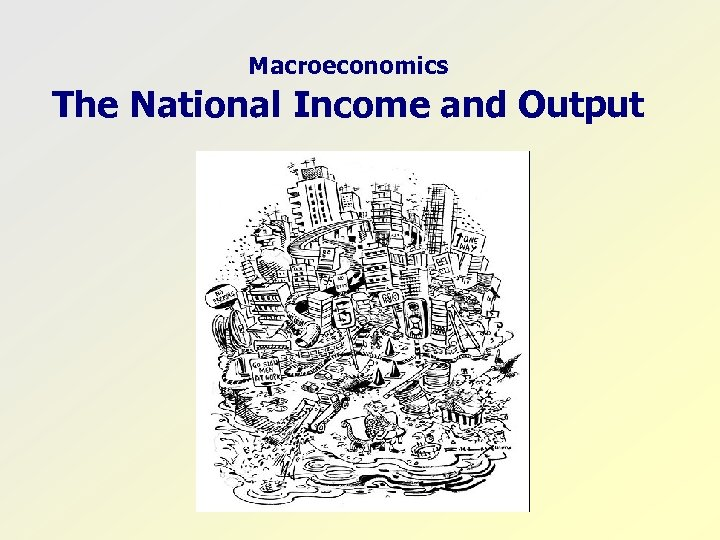Macroeconomics The National Income and Output