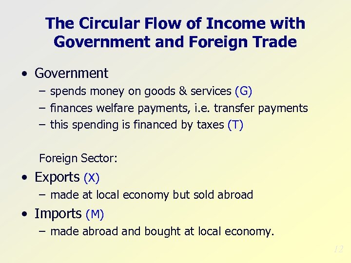 The Circular Flow of Income with Government and Foreign Trade • Government – spends