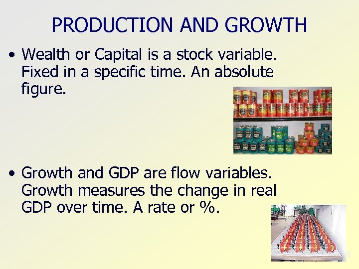 PRODUCTION AND GROWTH • Wealth or Capital is a stock variable. Fixed in a