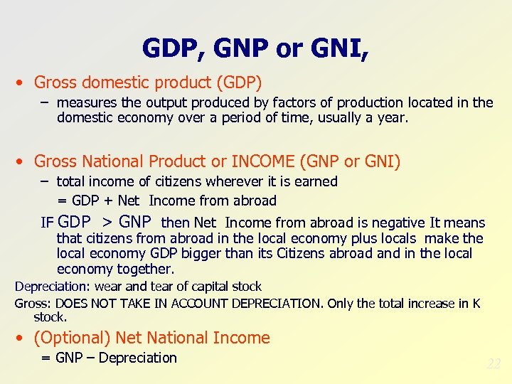 GDP, GNP or GNI, • Gross domestic product (GDP) – measures the output produced