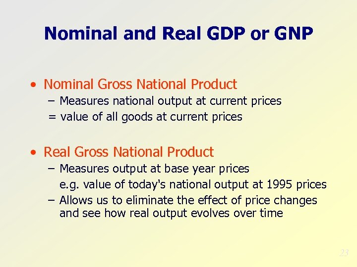 Nominal and Real GDP or GNP • Nominal Gross National Product – Measures national
