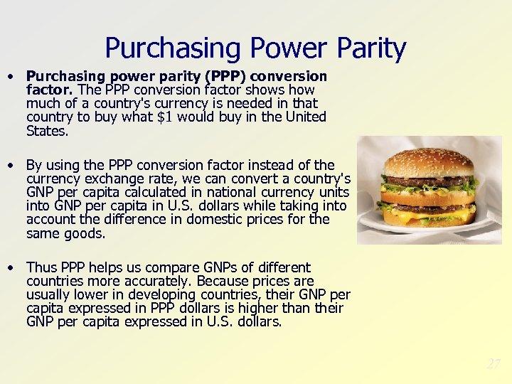 Purchasing Power Parity • Purchasing power parity (PPP) conversion factor. The PPP conversion factor