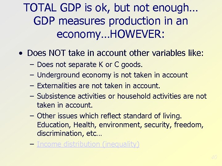 TOTAL GDP is ok, but not enough… GDP measures production in an economy…HOWEVER: •