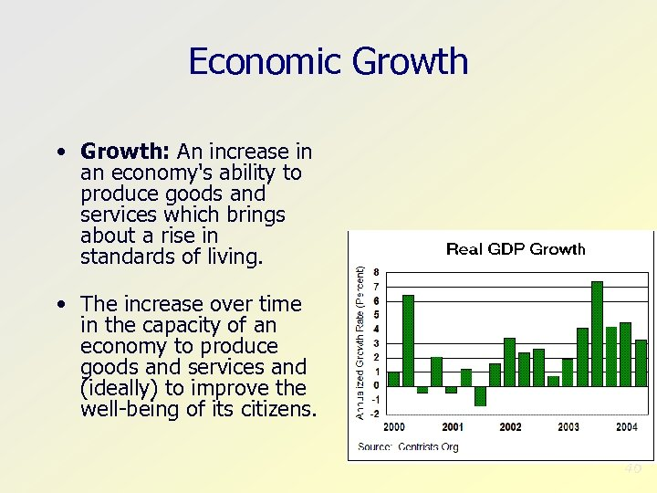 Economic Growth • Growth: An increase in an economy's ability to produce goods and
