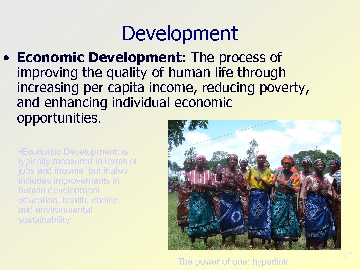 Development • Economic Development: The process of improving the quality of human life through