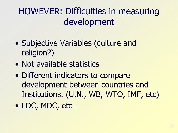 HOWEVER: Difficulties in measuring development • Subjective Variables (culture and religion? ) • Not