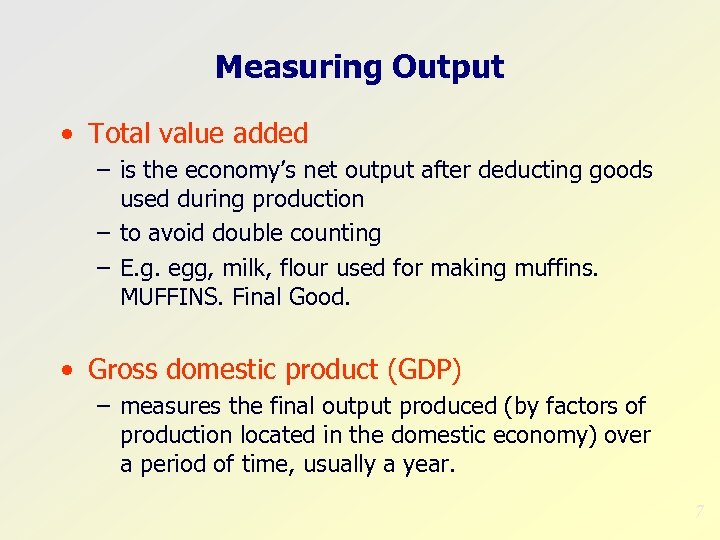 Measuring Output • Total value added – is the economy's net output after deducting