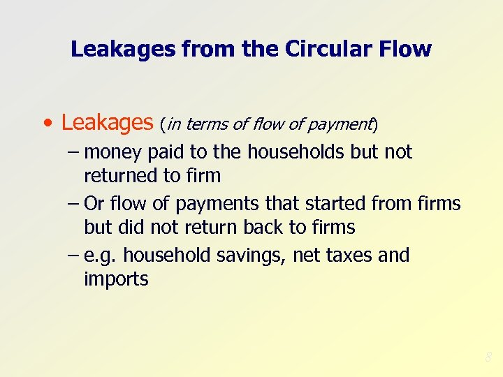 Leakages from the Circular Flow • Leakages (in terms of flow of payment) –