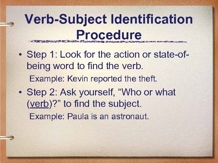 Verb-Subject Identification Procedure • Step 1: Look for the action or state-ofbeing word to