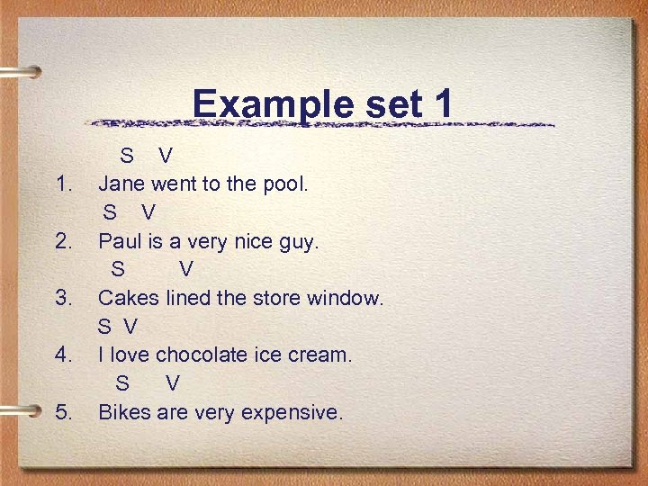 Example set 1 1. 2. 3. 4. 5. S V Jane went to the
