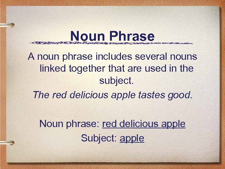Noun Phrase A noun phrase includes several nouns linked together that are used in