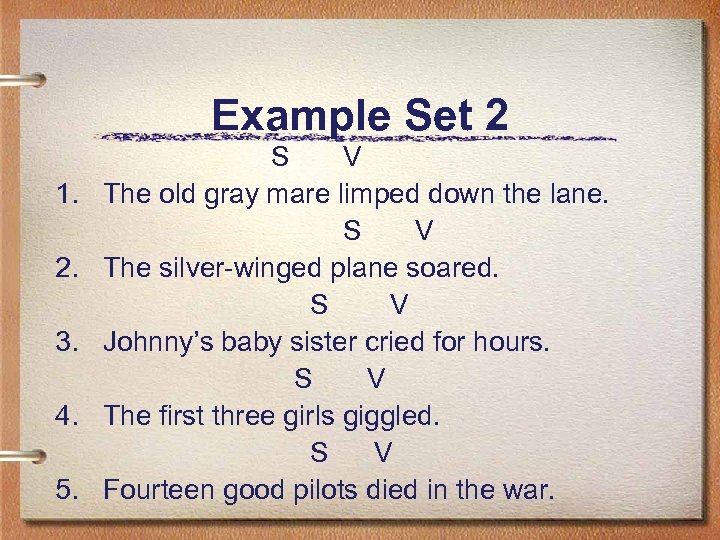 Example Set 2 1. 2. 3. 4. 5. S V The old gray mare