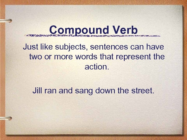 Compound Verb Just like subjects, sentences can have two or more words that represent