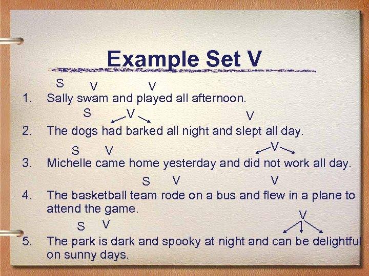 Example Set V 1. 2. 3. 4. 5. S V V Sally swam and