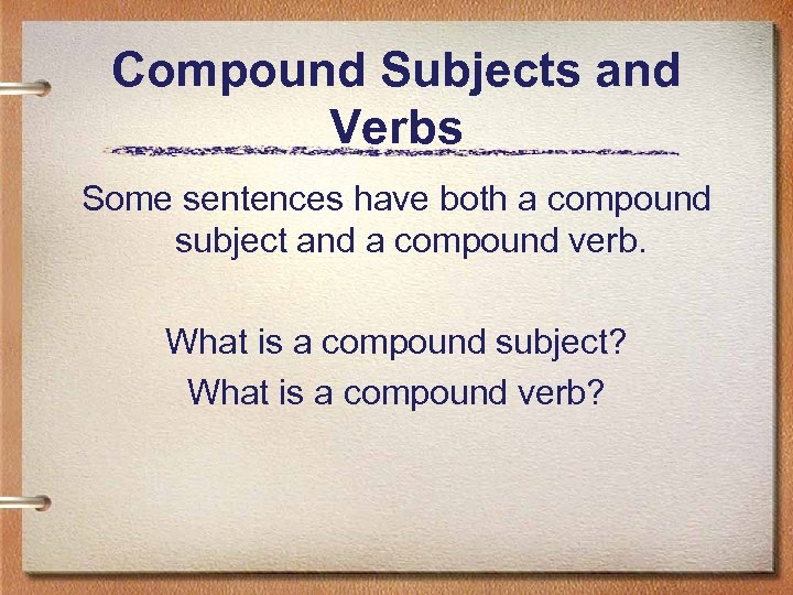 Compound Subjects and Verbs Some sentences have both a compound subject and a compound