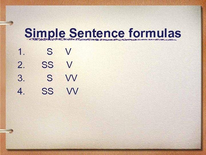 Simple Sentence formulas 1. 2. 3. 4. S SS V V VV VV