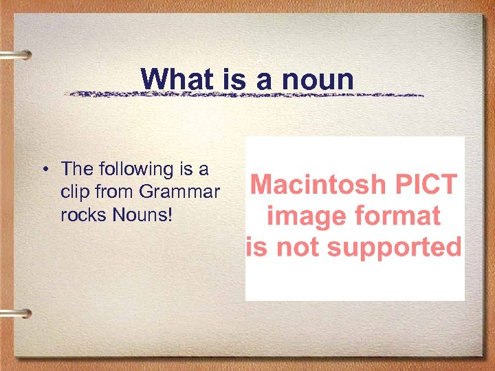 What is a noun • The following is a clip from Grammar rocks Nouns!