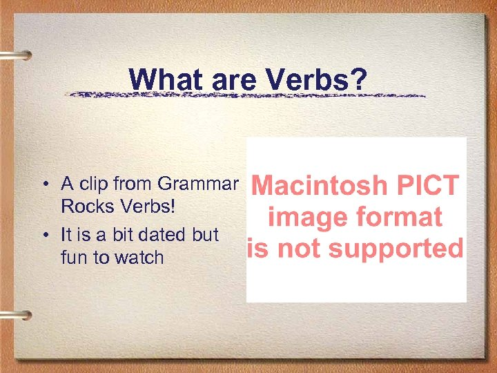 What are Verbs? • A clip from Grammar Rocks Verbs! • It is a