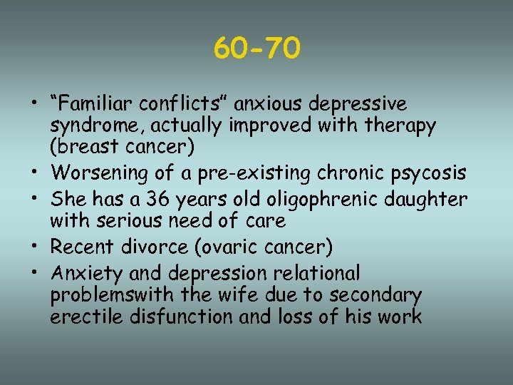 "60 -70 • ""Familiar conflicts"" anxious depressive syndrome, actually improved with therapy (breast cancer)"