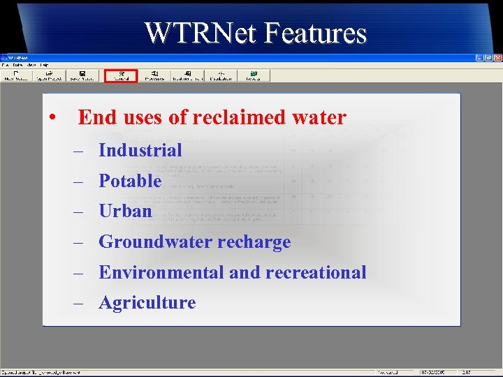 WTRNet Features • End uses of reclaimed water – Industrial – Potable – Urban