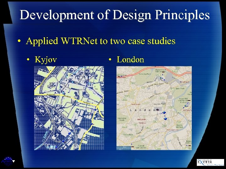 Development of Design Principles • Applied WTRNet to two case studies • Kyjov •