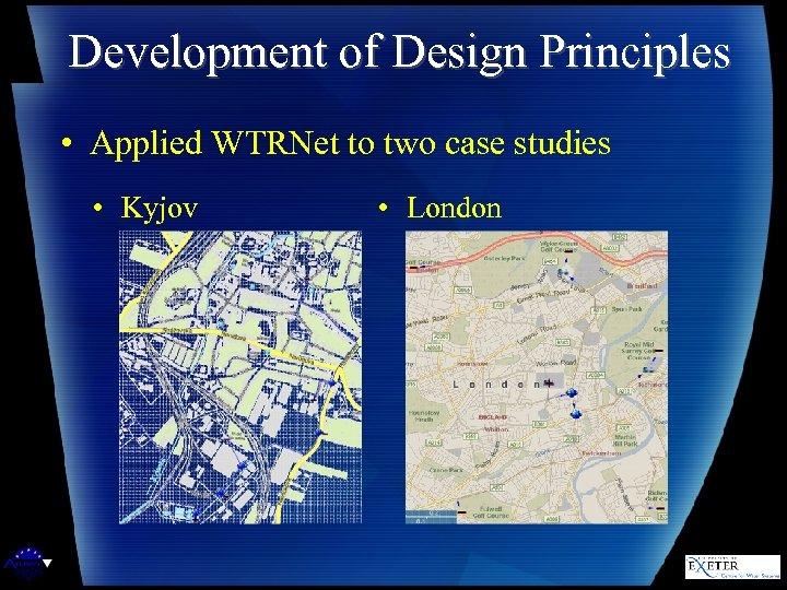 Development of Design Principles • Applied WTRNet to two case studies • Kyjov •