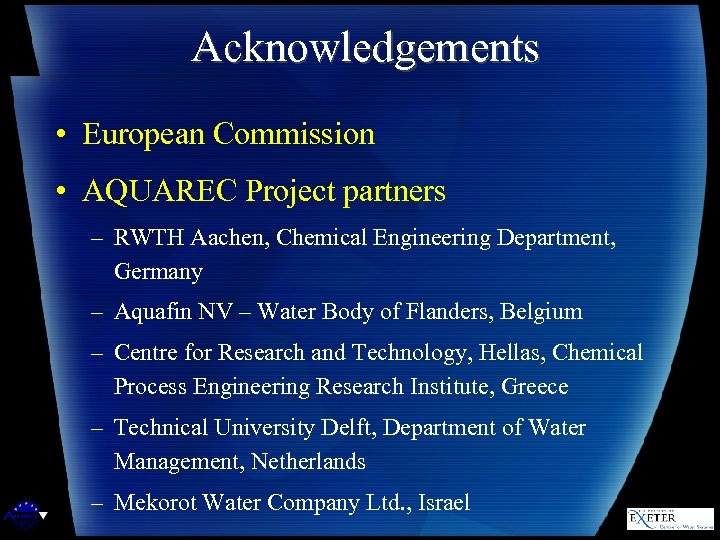 Acknowledgements • European Commission • AQUAREC Project partners – RWTH Aachen, Chemical Engineering Department,