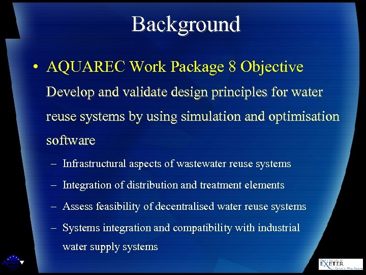 Background • AQUAREC Work Package 8 Objective Develop and validate design principles for water