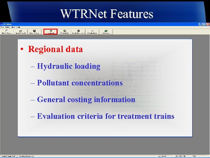 WTRNet Features • Regional data – Hydraulic loading – Pollutant concentrations – General costing