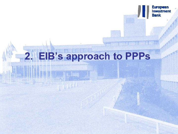 2. EIB's approach to PPPs 1
