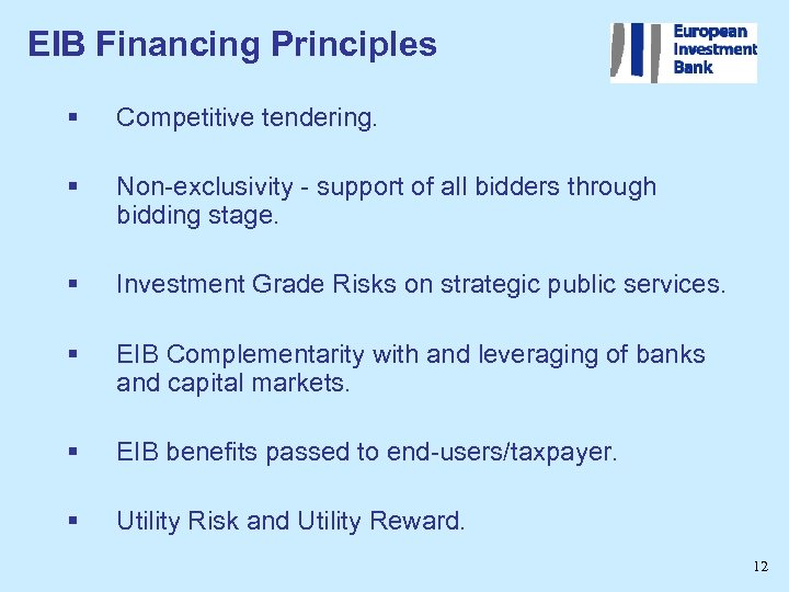 EIB Financing Principles § Competitive tendering. § Non-exclusivity - support of all bidders through