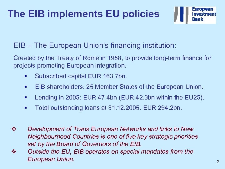 The EIB implements EU policies EIB – The European Union's financing institution: Created by