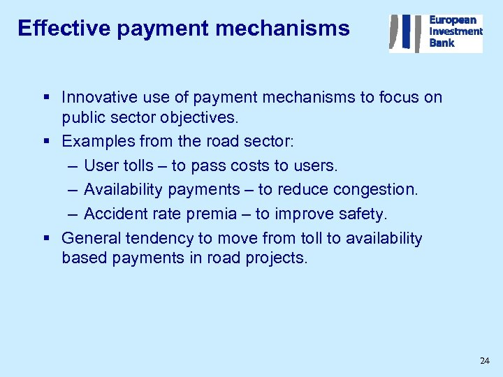 Effective payment mechanisms § Innovative use of payment mechanisms to focus on public sector