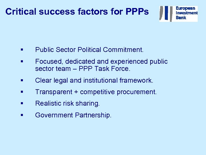 Critical success factors for PPPs § Public Sector Political Commitment. § Focused, dedicated and