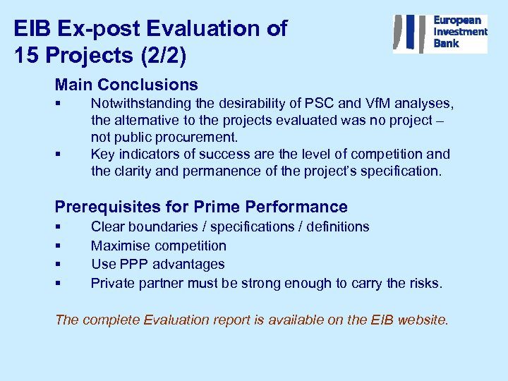 EIB Ex-post Evaluation of 15 Projects (2/2) Main Conclusions § § Notwithstanding the desirability