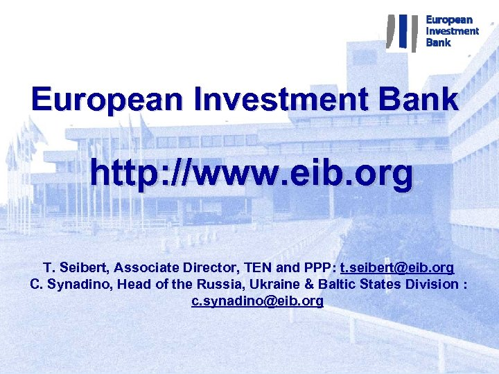 European Investment Bank http: //www. eib. org T. Seibert, Associate Director, TEN and PPP: