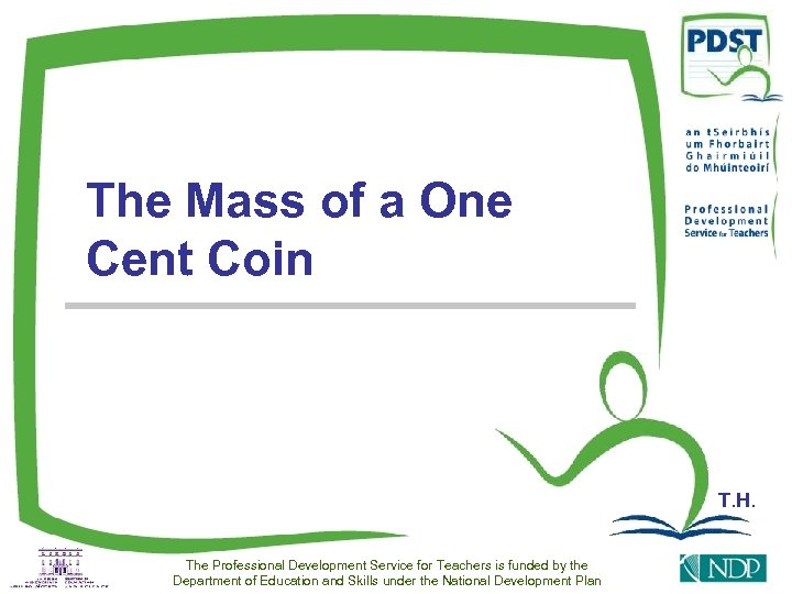 The Mass of a One Cent Coin T. H. The Professional Development Service for