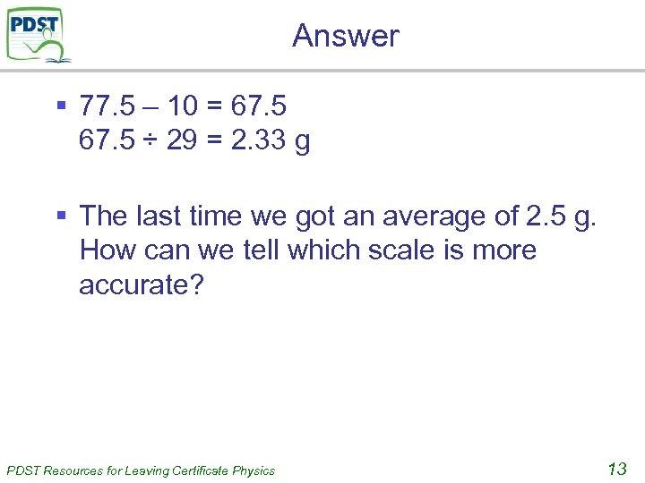 Answer § 77. 5 – 10 = 67. 5 ÷ 29 = 2. 33