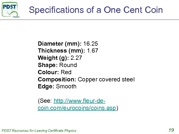 Specifications of a One Cent Coin Diameter (mm): 16. 25 Thickness (mm): 1. 67