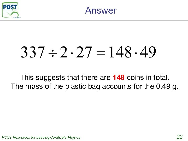 Answer This suggests that there are 148 coins in total. The mass of the