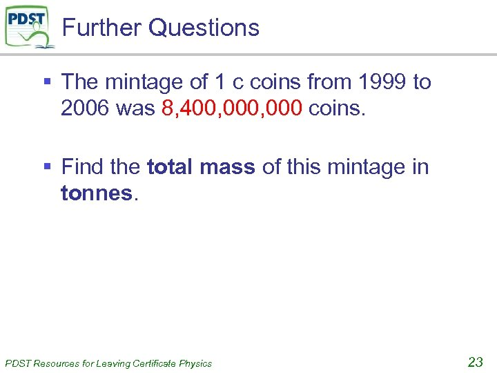 Further Questions § The mintage of 1 c coins from 1999 to 2006 was