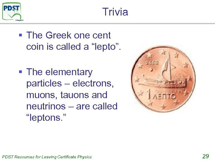 "Trivia § The Greek one cent coin is called a ""lepto"". § The elementary"
