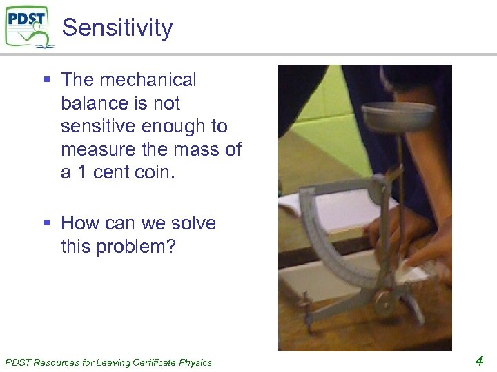 Sensitivity § The mechanical balance is not sensitive enough to measure the mass of