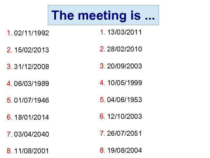 The meeting is. . . 1. 02/11/1992 1. 13/03/2011 2. 15/02/2013 2. 28/02/2010 3.