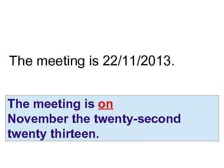 The meeting is 22/11/2013. The meeting is on November the twenty-second twenty thirteen.